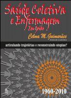 Book Cover: SAÚDE COLETIVA E ENFERMAGEM EM GOIÁS – ARTICULANDO TRAJETÓRIAS E RECONSTRUINDO UTOPIAS (1960-2010)