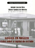 Book Cover: GOIÂNIA EM MOSAICO – VISÕES SOBRE A CAPITAL DO CERRADO