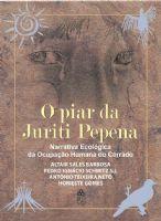 Book Cover: O PIAR DA JURITI PEPENA - NARRATIVA ECOLÓGICA DA OCUPAÇÃO HUMANA DO CERRADO
