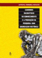Book Cover: CAMINHOS DILEMÁTICOS DO CONHECIMENTO E A PRODUÇÃO DA PESQUISA: UMA ABORDAGEM HISTÓRICA