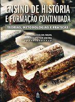 Book Cover: ENSINO DE HISTÓRIA E FORMAÇÃO CONTINUADA – TEORIAS, METODOLOGIAS E PRÁTICAS