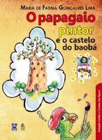 Book Cover: O PAPAGAIO PINTOR E O CASTELO DE BAOBÁ