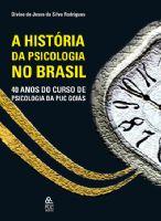 Book Cover: A HISTÓRIA DA PSICOLOGIA NO BRASIL – 40 ANOS DO CURSO DE PSICOLOGIA DA PUCGOIÁS