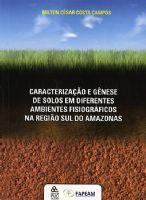 Book Cover: CARACTERIZAÇÃO E GÊNESE DE SOLOS EM DIFERENTES AMBIENTES FISIOGRÁFICOS NA REGIÃO SUL DA AMAZÔNIA