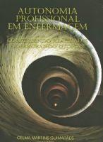 Book Cover: AUTONOMIA PROFISSIONAL EM ENFERMAGEM: CONSTRUINDO REALIDADES E DERRUBANDO UTOPIAS