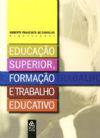 Book Cover: EDUCAÇÃO SUPERIOR, FORMAÇÃO E TRABALHO EDUCATIVO