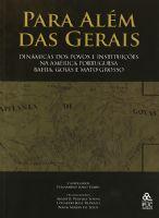 Book Cover: PARA ALÉM DAS GERAIS: DINÂMICAS DOS POVOS E INSTITUIÇÕES NA AMÉRICA PORTUGUESA – BAHIA, GOIÁS E MATO GROSSO