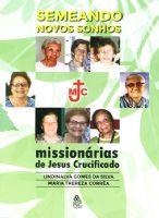 Book Cover: SEMEANDO NOVOS SONHOS: MISSIONÁRIAS DE JESUS CRUCIFICADO