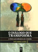 Book Cover: O DIÁLOGO QUE TRANSFORMA: A CLÍNICA PSICODINÂMICA DO TRABALHO