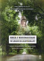 Book Cover: IGREJA E MISSIONARIEDADE: UM LEGADO EM ARAPUTANGA – MT